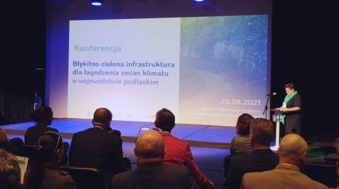 """Konferencja """"Błękitno-zielona Infrastruktura Dla łagodzenia Zmian Klimatu W Województwie Podlaskim"""""""